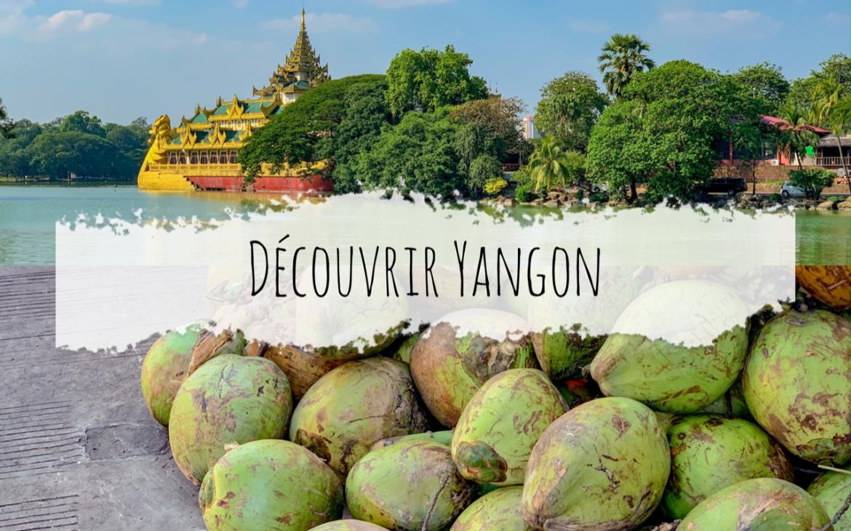 Visiter Yangon, une étape incontournable de Birmanie
