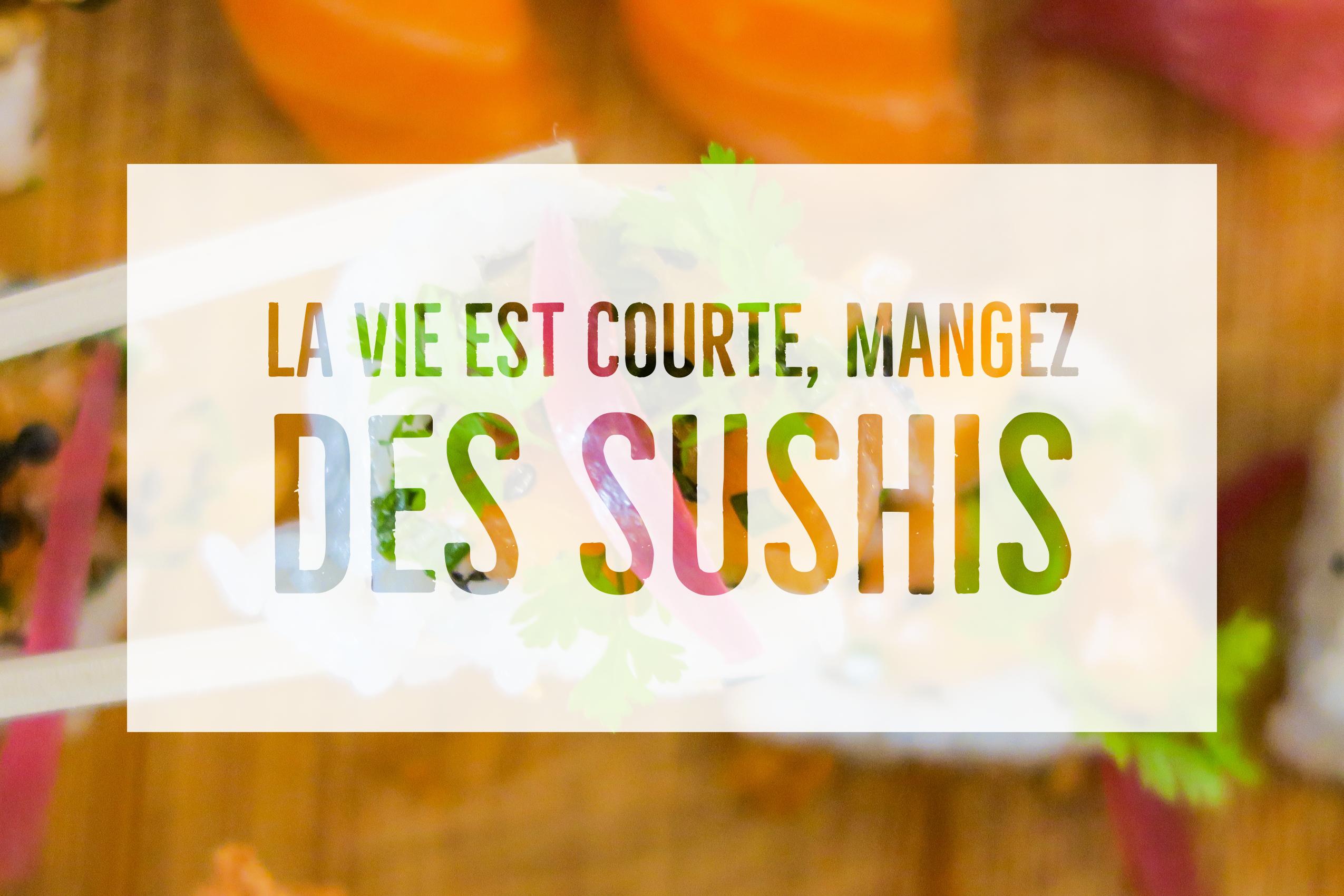 la vie est courte, mangez des sushis