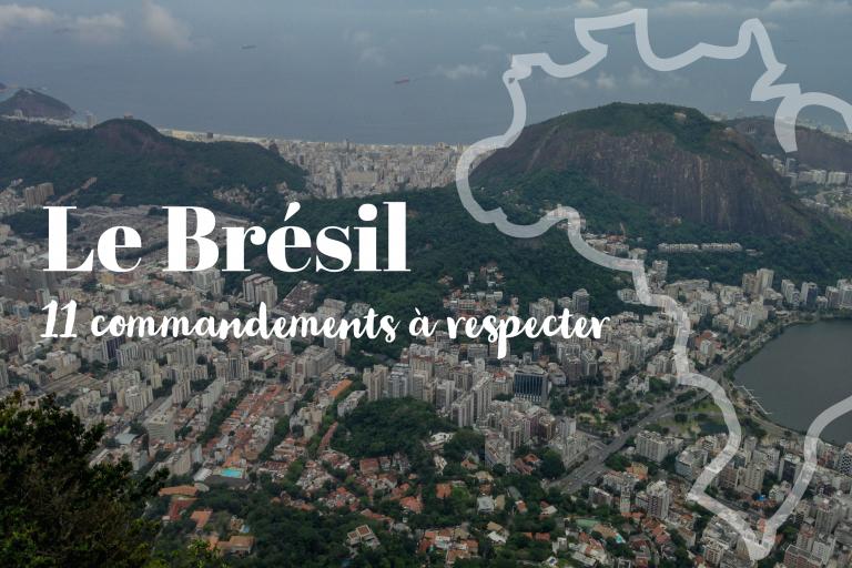 le brésil 11 commandemens à respecter avant de partir